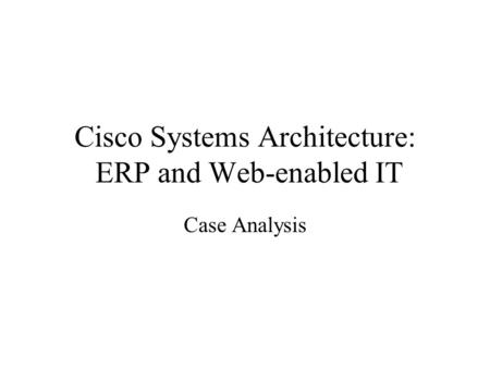 Cisco Systems Architecture: ERP and Web-enabled IT