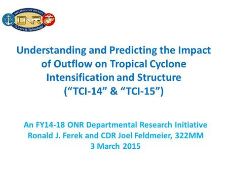 "Understanding and Predicting the Impact of Outflow on Tropical Cyclone Intensification and Structure (""TCI-14"" & ""TCI-15"") An FY14-18 ONR Departmental."