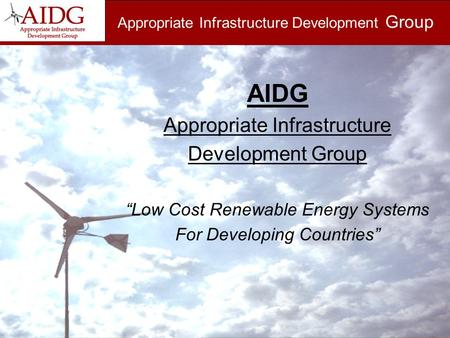 "Appropriate Infrastructure Development Group AIDG Appropriate Infrastructure Development Group ""Low Cost Renewable Energy Systems For Developing Countries"""