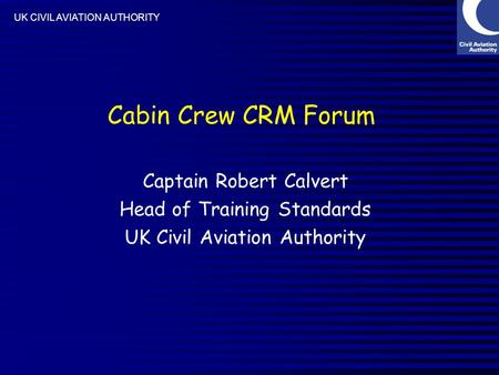 Cabin Crew CRM Forum Captain Robert Calvert Head of Training Standards