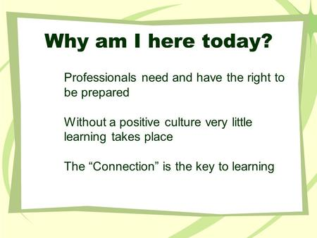 "Professionals need and have the right to be prepared Without a positive culture very little learning takes place The ""Connection"" is the key to learning."