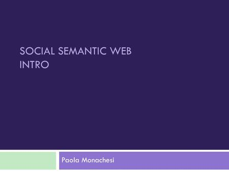 SOCIAL SEMANTIC WEB INTRO Paola Monachesi. RING … RING... Hello? Hi Pete, it's Lucy. I'm at the doctor's office. Mom needs to see a specialist and then.
