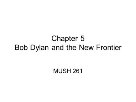 Chapter 5 Bob Dylan and the New Frontier