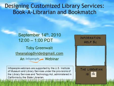 Designing Customized Library Services: Book-A-Librarian and Bookmatch Toby Greenwalt An Webinar September 14 th, 2010 12:00 –