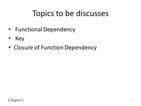 Topics to be discusses Functional Dependency Key