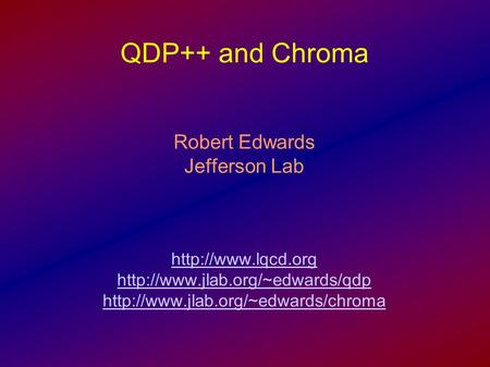 QDP++ and Chroma Robert Edwards Jefferson Lab