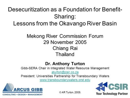 Desecuritization as a Foundation for Benefit- Sharing: Lessons from the Okavango River Basin Mekong River Commission Forum 29 November 2005 Chiang Rai.