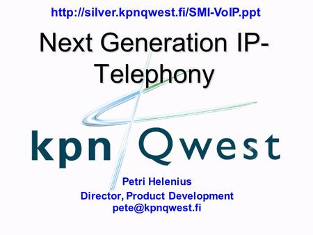 Next Generation IP- Telephony Petri Helenius Director, Product Development