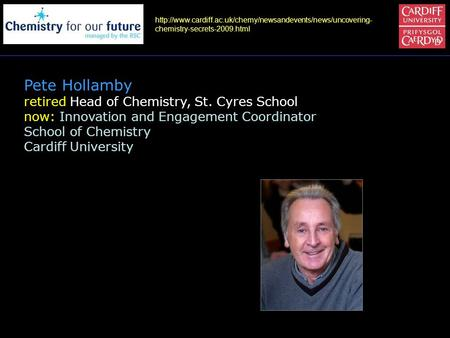 chemistry-secrets-2009.html Pete Hollamby retired Head of Chemistry, St. Cyres School now: