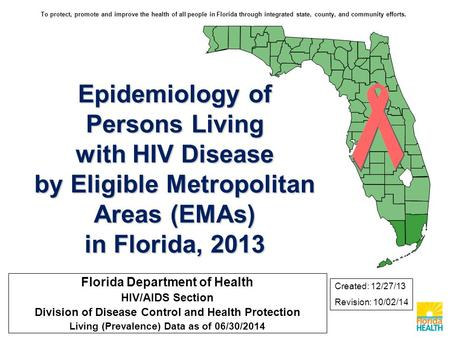 Epidemiology of Persons Living with HIV Disease by Eligible Metropolitan Areas (EMAs) in Florida, 2013 Florida Department of Health HIV/AIDS Section Division.