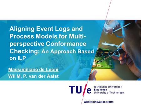 Aligning Event Logs and Process Models for Multi- perspective Conformance Checking: An Approach Based on ILP Massimiliano de Leoni Wil M. P. van der Aalst.