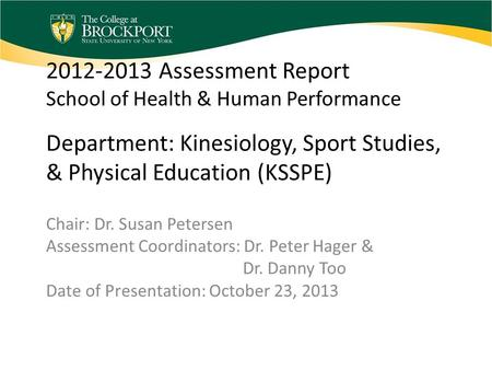 2012-2013 Assessment Report School of Health & Human Performance Department: Kinesiology, Sport Studies, & Physical Education (KSSPE) Chair: Dr. Susan.
