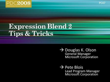  Douglas K. Olson General Manager Microsoft Corporation  Pete Blois Lead Program Manager Microsoft Corporation PC47.