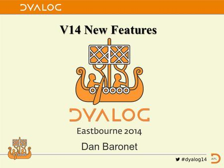V14 New Features Dan Baronet. Many new features V14 is probably the release of Dyalog with the most new features.