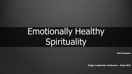 Pete Scazzero Eagles Leadership Conference – Sabah 2012 Emotionally Healthy Spirituality.