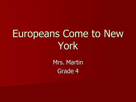 Europeans Come to New York Mrs. Martin Grade 4 Do you know where Asia and Europe are? Let's Look…. Let's Look….