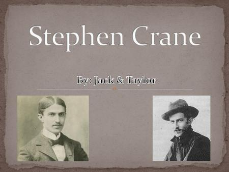  Stephen Crane was born November 1 st, 1871 in Newark, New Jersey.  For many years he had been writing, but his first novel, which he published himself,