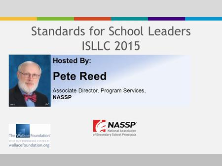 Hosted By: Pete Reed Associate Director, Program Services, NASSP Standards for School Leaders ISLLC 2015.