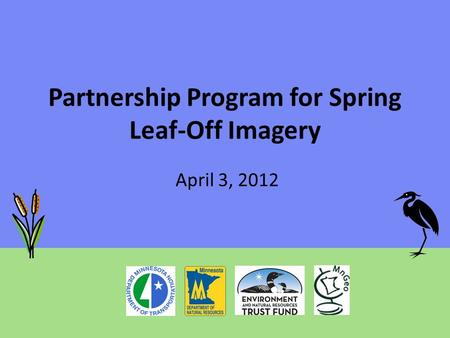 Partnership Program for Spring Leaf-Off Imagery April 3, 2012.