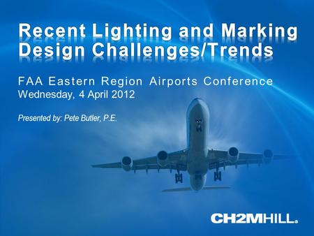 FAA Eastern Region Airports Conference Wednesday, 4 April 2012 Presented by: Pete Butler, P.E.