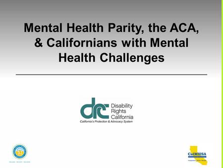 Mental Health Parity, the ACA, & Californians with Mental Health Challenges.