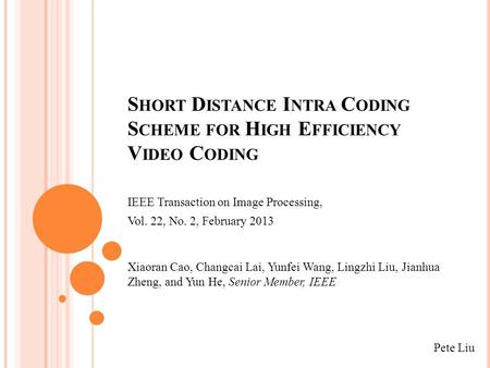 S HORT D ISTANCE I NTRA C ODING S CHEME FOR H IGH E FFICIENCY V IDEO C ODING IEEE Transaction on Image Processing, Vol. 22, No. 2, February 2013 Xiaoran.