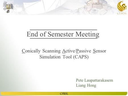 End of Semester Meeting Conically Scanning Active/Passive Sensor Simulation Tool (CAPS) Pete Laupattarakasem Liang Hong.