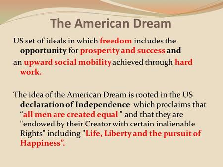 The American Dream US set of ideals in which freedom includes the opportunity for prosperity and success and an upward social mobility achieved through.