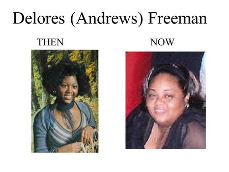 Delores (Andrews) Freeman THEN NOW. Jerome Ballew THEN NOW.