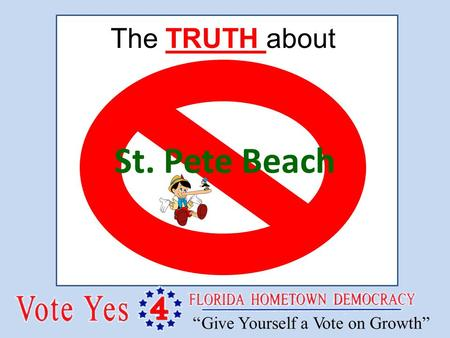 St. Pete Beach The TRUTH about. Hometown Democracy's Amendment 4 Does not equal ≠ St. Pete Beach.