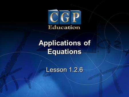 1 Lesson 1.2.6 Applications of Equations Applications of Equations.