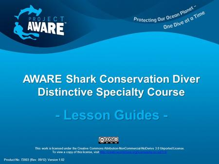 AWARE Shark <strong>Conservation</strong> Diver Distinctive Specialty Course - Lesson Guides - This work is licensed under the Creative Commons Attribution-NonCommercial-NoDerivs.
