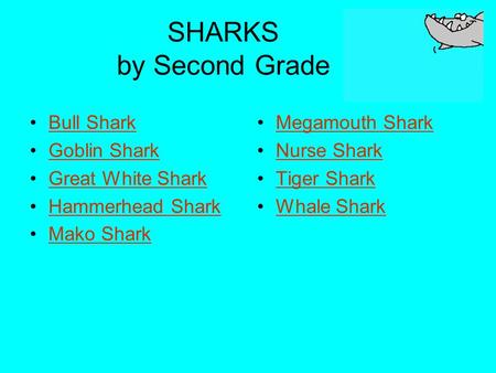 SHARKS by Second Grade Bull Shark Goblin Shark Great White Shark