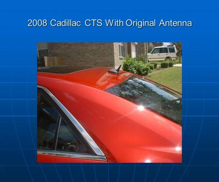2008 Cadillac CTS With Original Antenna. 2008 Cadillac CTS With 09 Shark Fin Antenna.