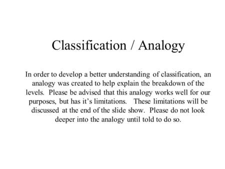 Classification / Analogy In order to develop a better understanding of classification, an analogy was created to help explain the breakdown of the levels.