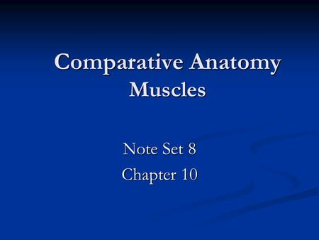 Comparative Anatomy Muscles Note Set 8 Chapter 10.