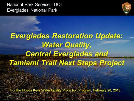 National Park Service - DOI Everglades National Park Everglades Restoration Update: Water Quality, Central Everglades and Tamiami Trail Next Steps Project.