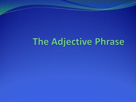 The Adjective Phrase.