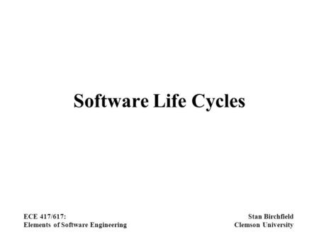 Software Life Cycles ECE 417/617: Elements of Software Engineering