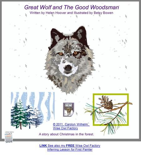 Great Wolf and The Good Woodsman Written by Helen Hoover and Illustrated by Betsy Bowen A story about Christmas in the forest. Licensed Graphics LINK See.