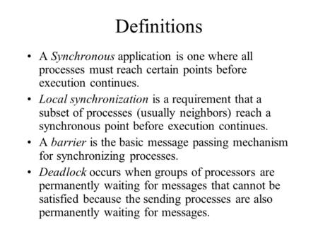 Definitions A Synchronous application is one where all processes must reach certain points before execution continues. Local synchronization is a requirement.