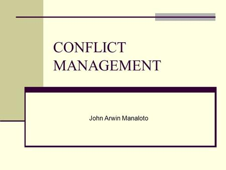 CONFLICT MANAGEMENT John Arwin Manaloto. People are the most important Asset in any organization. Why? Everything you will ever need will come from GOD.
