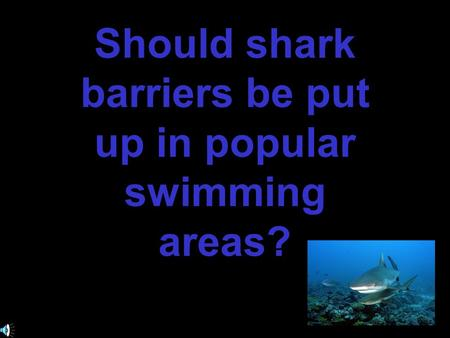 Should shark barriers be put up in popular swimming areas?
