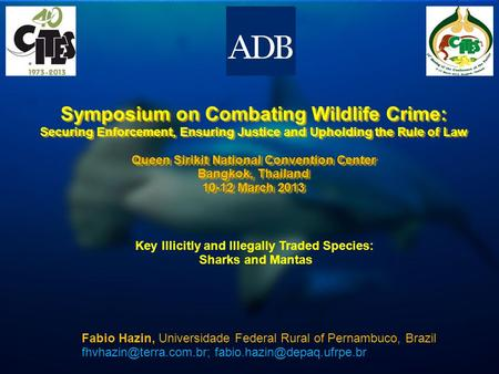 Symposium on Combating Wildlife Crime: Securing Enforcement, Ensuring Justice and Upholding the Rule of Law Queen Sirikit National Convention Center Bangkok,