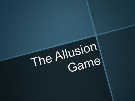 The Allusion Game. Allusion  An indirect hint (reference) to something well-known (like a person, place, event, or work of art or literature).  The.