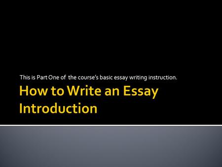 This is Part One of the course's basic essay writing instruction.