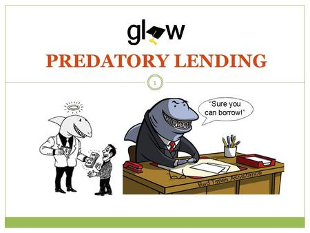 PREDATORY LENDING 1. STUDENTS WILL REVIEW BASIC SIMILARITIES AND DIFFERENCES BETWEEN FEDERAL AND PRIVATE LOANS. STUDENTS WILL DEFINE WHAT A PREDATORY.