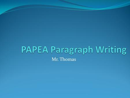 Mr. Thomas. P-A-P-E-A Purpose-Audience Point-Evidence-Analysis.