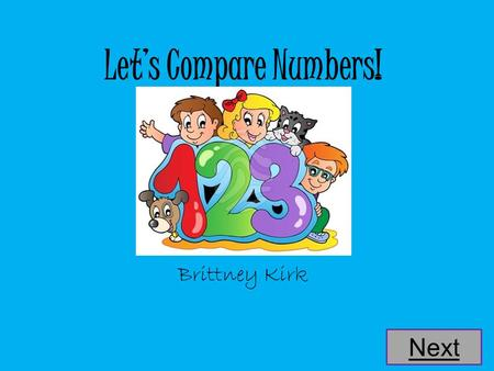 Let's Compare Numbers! Brittney Kirk Next.