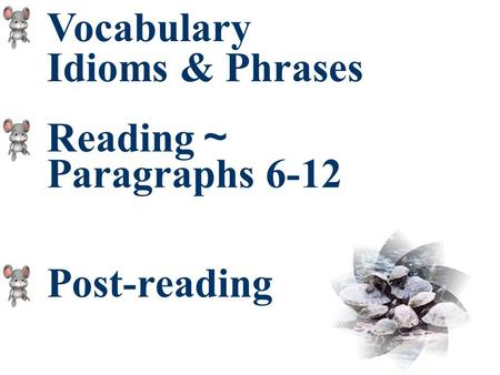 Vocabulary Idioms & Phrases Reading ~ Paragraphs 6-12 Post-reading.
